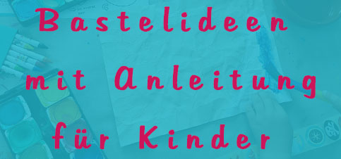 Kreative Bastelideen Kinder im Bastelbox Abo für Kinder